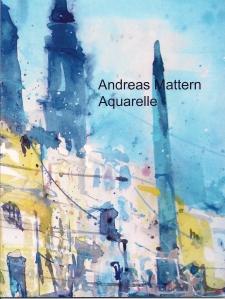 "Katalog ""Andreas Mattern Aquarelle 2011 und 2012"" Preis 14,90 zuzgl. Versand"